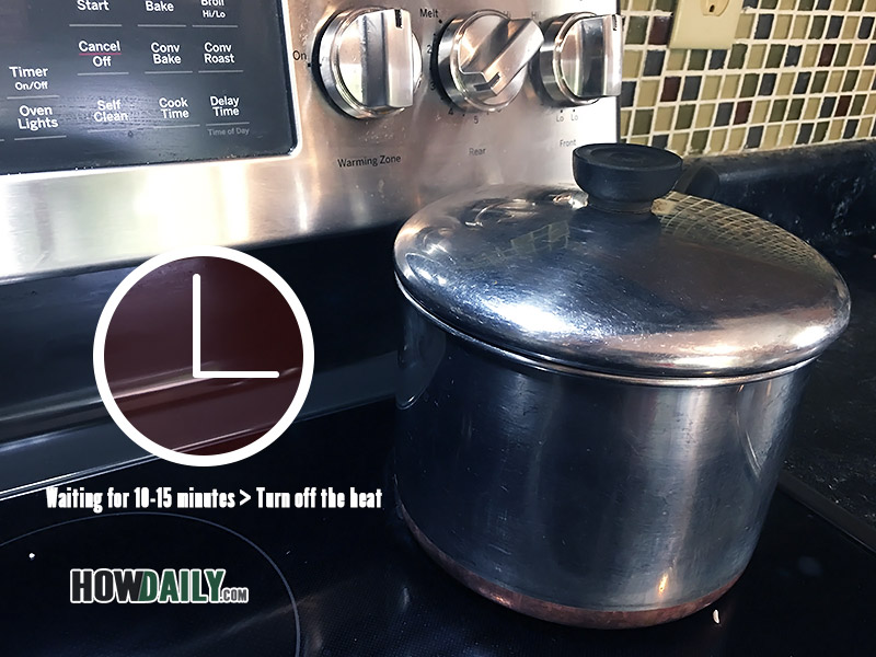 Step 7 - After 10-15 minutes > Turn off the heat